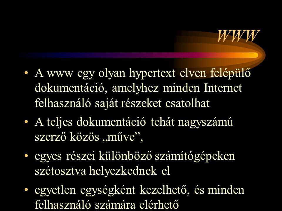 """WWW •A www egy olyan hypertext elven felépülő dokumentáció, amelyhez minden Internet felhasználó saját részeket csatolhat •A teljes dokumentáció tehát nagyszámú szerző közös """"műve , •egyes részei különböző számítógépeken szétosztva helyezkednek el •egyetlen egységként kezelhető, és minden felhasználó számára elérhető"""