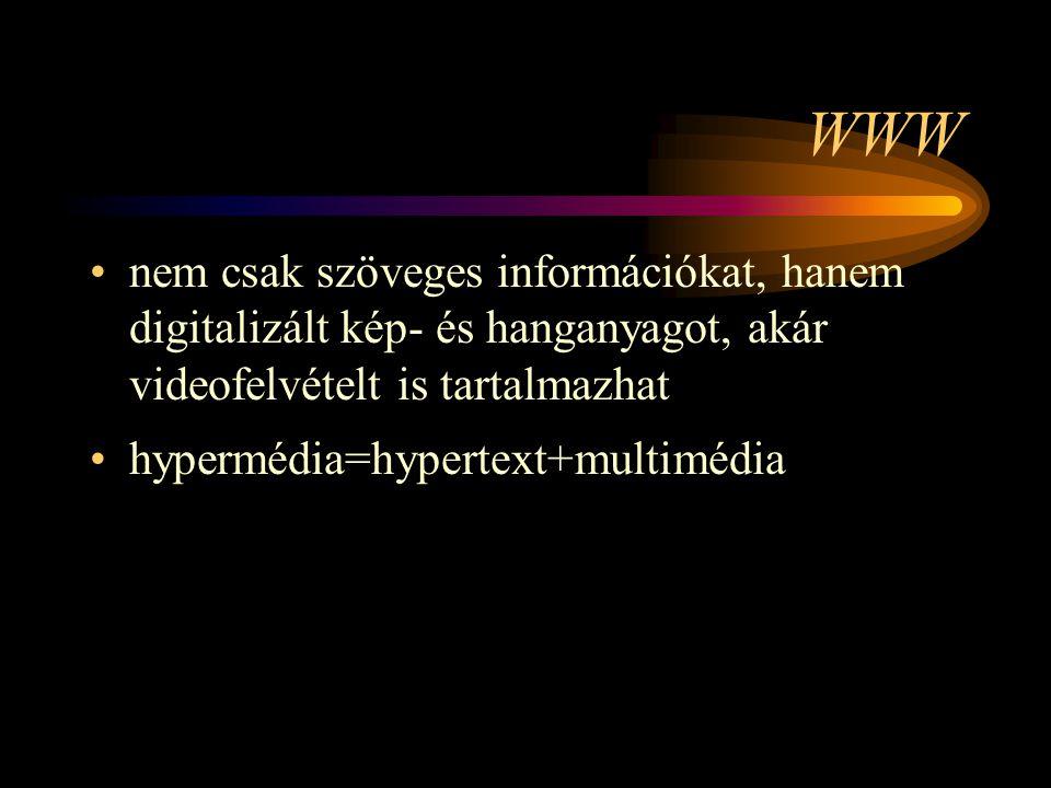 WWW •nem csak szöveges információkat, hanem digitalizált kép- és hanganyagot, akár videofelvételt is tartalmazhat •hypermédia=hypertext+multimédia
