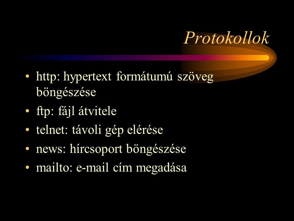 Protokollok •http: hypertext formátumú szöveg böngészése •ftp: fájl átvitele •telnet: távoli gép elérése •news: hírcsoport böngészése •mailto: e-mail cím megadása