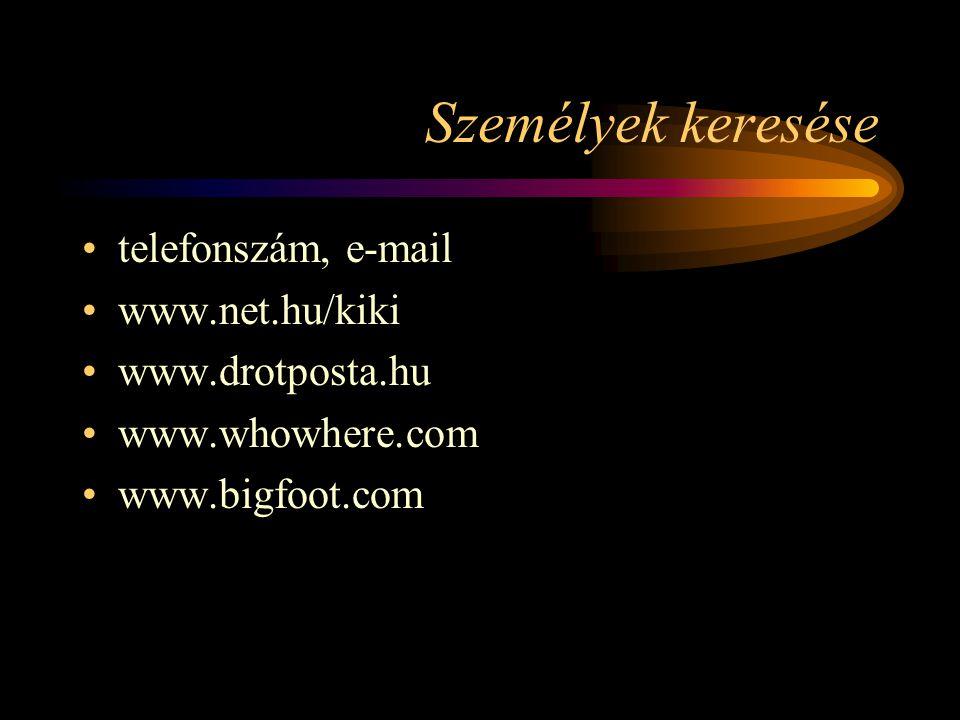 Személyek keresése •telefonszám, e-mail •www.net.hu/kiki •www.drotposta.hu •www.whowhere.com •www.bigfoot.com