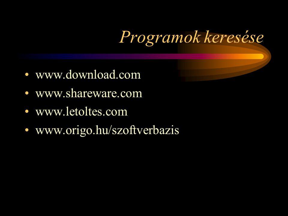 Programok keresése •www.download.com •www.shareware.com •www.letoltes.com •www.origo.hu/szoftverbazis