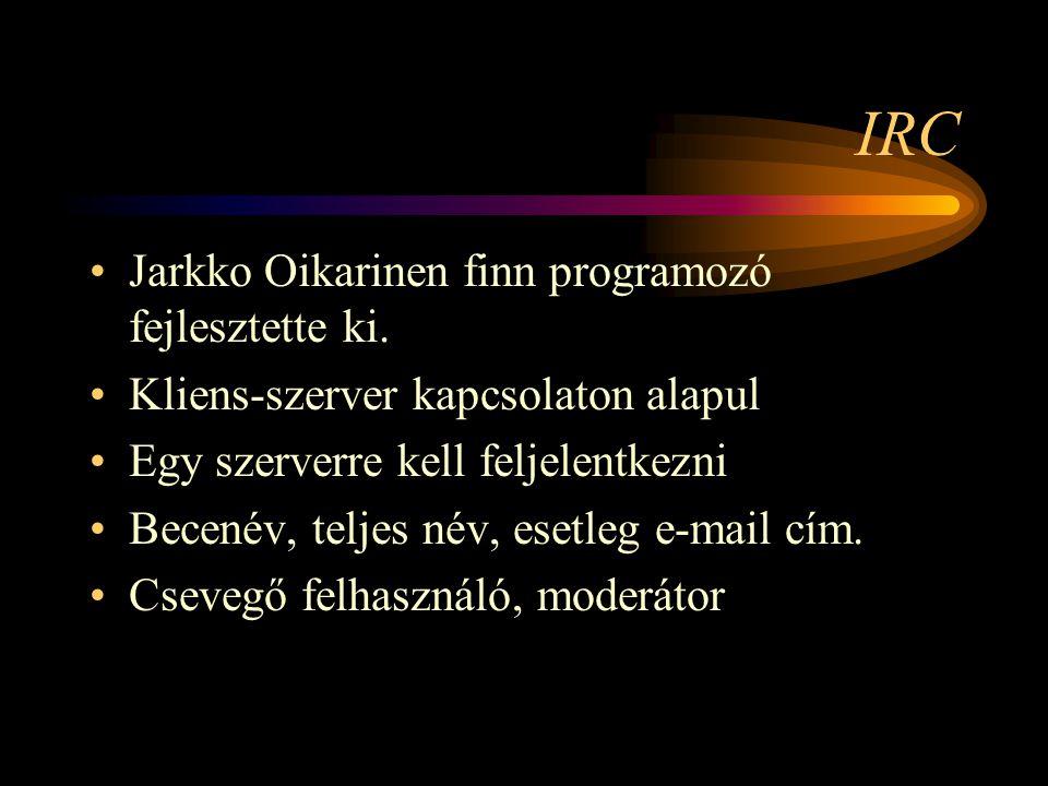 IRC •Jarkko Oikarinen finn programozó fejlesztette ki.