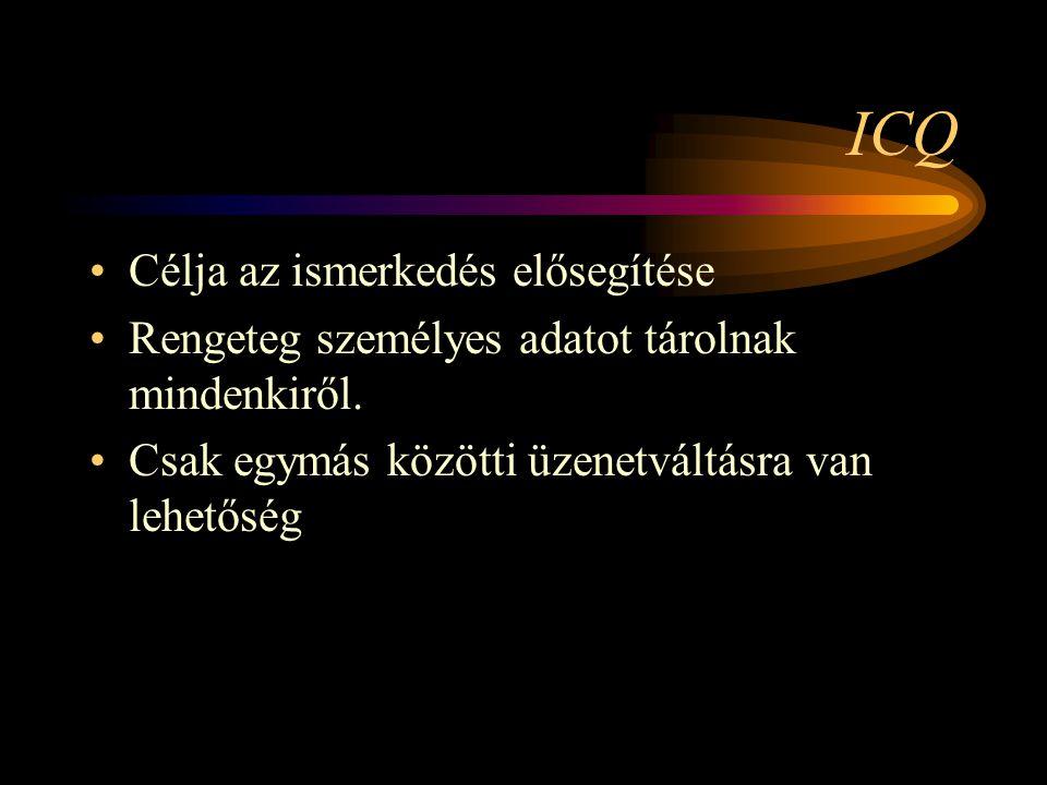 ICQ •Célja az ismerkedés elősegítése •Rengeteg személyes adatot tárolnak mindenkiről.