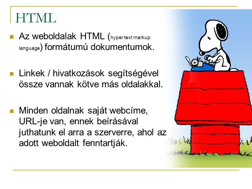 HTML  Az weboldalak HTML ( hyper text markup language ) formátumú dokumentumok.  Linkek / hivatkozások segítségével össze vannak kötve más oldalakka