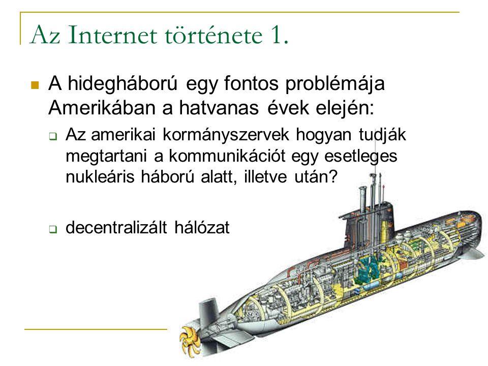 Az Internet története 1.  A hidegháború egy fontos problémája Amerikában a hatvanas évek elején:  Az amerikai kormányszervek hogyan tudják megtartan