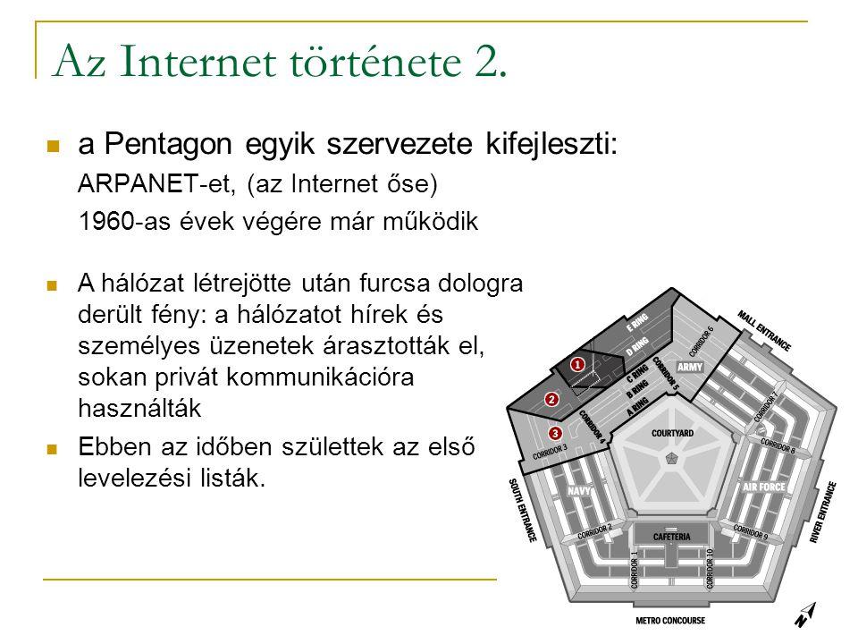 Az Internet története 2.  a Pentagon egyik szervezete kifejleszti: ARPANET-et, (az Internet őse) 1960-as évek végére már működik  A hálózat létrejöt