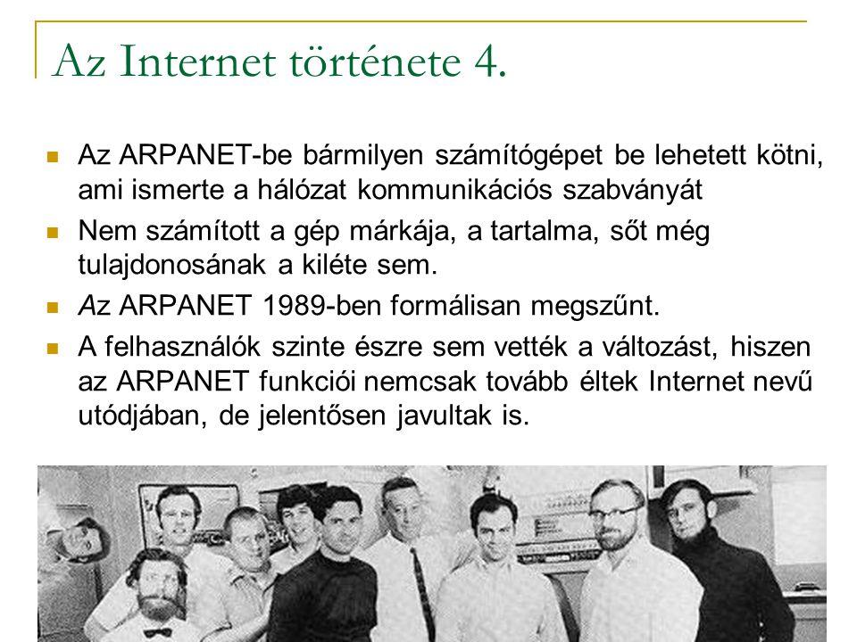Az Internet története 4.  Az ARPANET-be bármilyen számítógépet be lehetett kötni, ami ismerte a hálózat kommunikációs szabványát  Nem számított a gé
