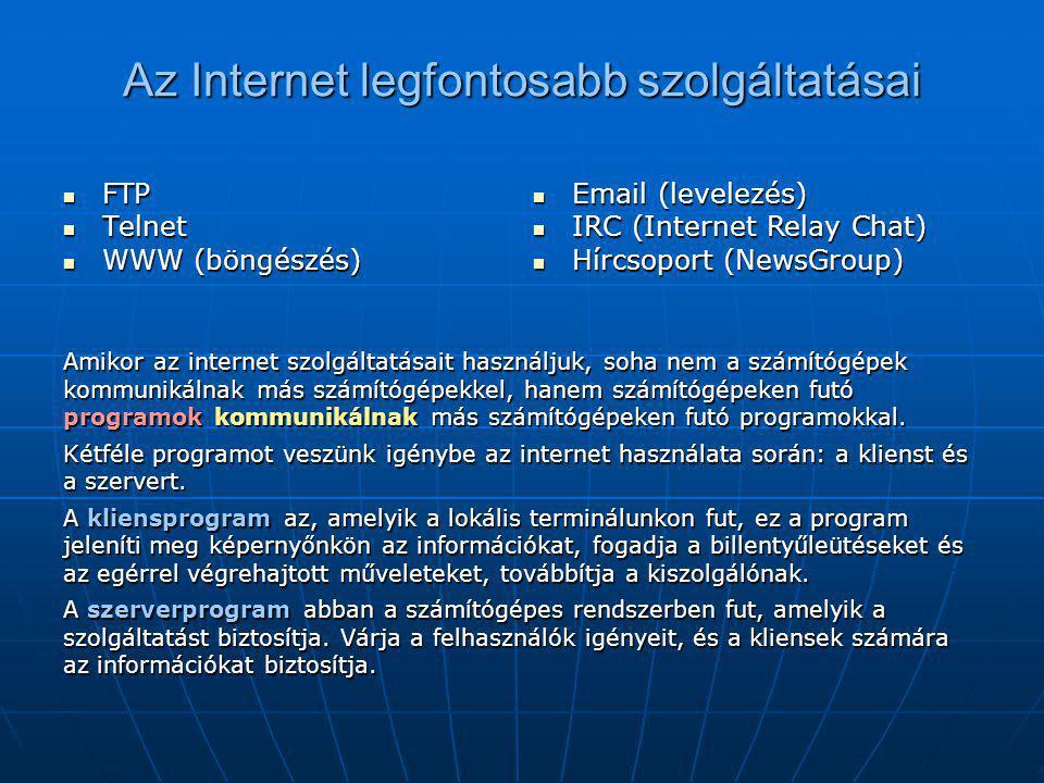 Az Internet legfontosabb szolgáltatásai  FTP  Telnet  WWW (böngészés) Amikor az internet szolgáltatásait használjuk, soha nem a számítógépek kommun