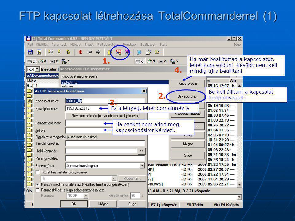 FTP kapcsolat létrehozása TotalCommanderrel (1) Ha már beállítottad a kapcsolatot, lehet kapcsolódni. Később nem kell mindig újra beállítani. Ez a lén
