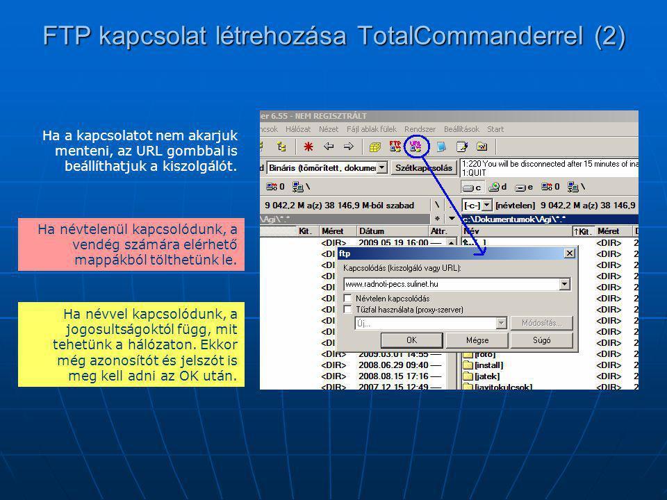 FTP kapcsolat létrehozása TotalCommanderrel (2) Ha a kapcsolatot nem akarjuk menteni, az URL gombbal is beállíthatjuk a kiszolgálót. Ha névtelenül kap