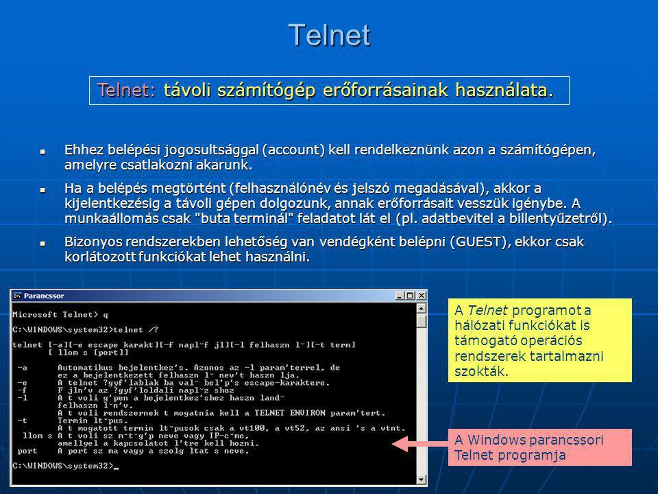 Telnet  Ehhez belépési jogosultsággal (account) kell rendelkeznünk azon a számítógépen, amelyre csatlakozni akarunk.  Ha a belépés megtörtént (felha