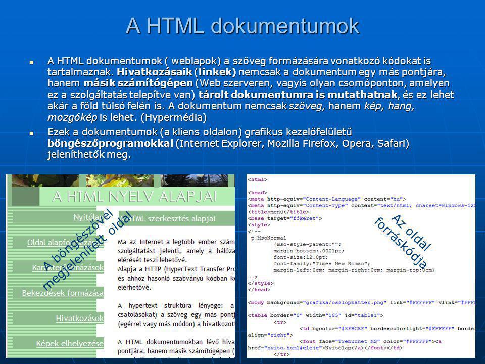A HTML dokumentumok  A HTML dokumentumok ( weblapok) a szöveg formázására vonatkozó kódokat is tartalmaznak. Hivatkozásaik (linkek) nemcsak a dokumen