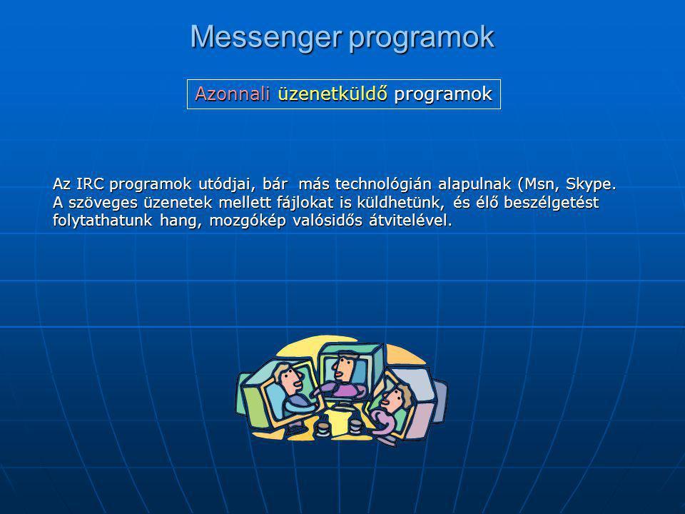Messenger programok Az IRC programok utódjai, bár más technológián alapulnak (Msn, Skype. A szöveges üzenetek mellett fájlokat is küldhetünk, és élő b