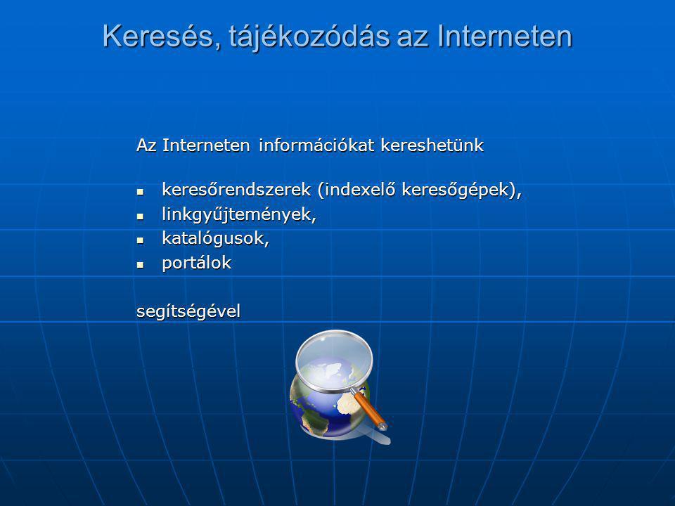Keresés, tájékozódás az Interneten Az Interneten információkat kereshetünk  keresőrendszerek (indexelő keresőgépek),  linkgyűjtemények,  katalóguso