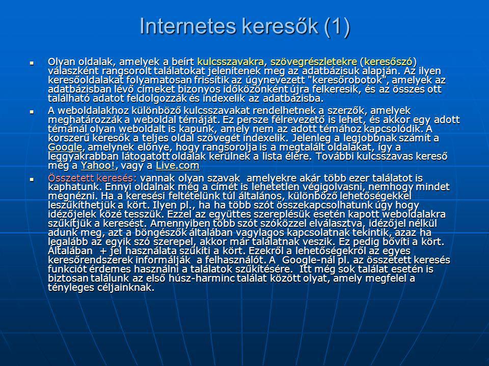 Internetes keresők (1)  Olyan oldalak, amelyek a beírt kulcsszavakra, szövegrészletekre (keresőszó) válaszként rangsorolt találatokat jelenítenek meg