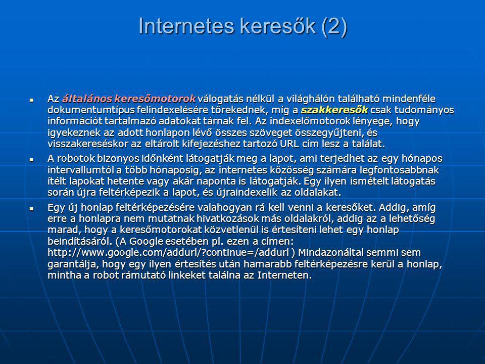 Internetes keresők (2)  Az általános keresőmotorok válogatás nélkül a világhálón található mindenféle dokumentumtípus felindexelésére törekednek, míg