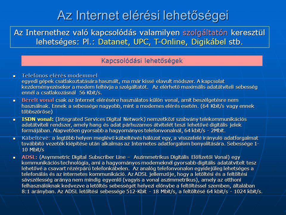 Az Internet elérési lehetőségei Az Internethez való kapcsolódás valamilyen szolgáltatón keresztül lehetséges: Pl.: Datanet, UPC, T-Online, Digikábel s