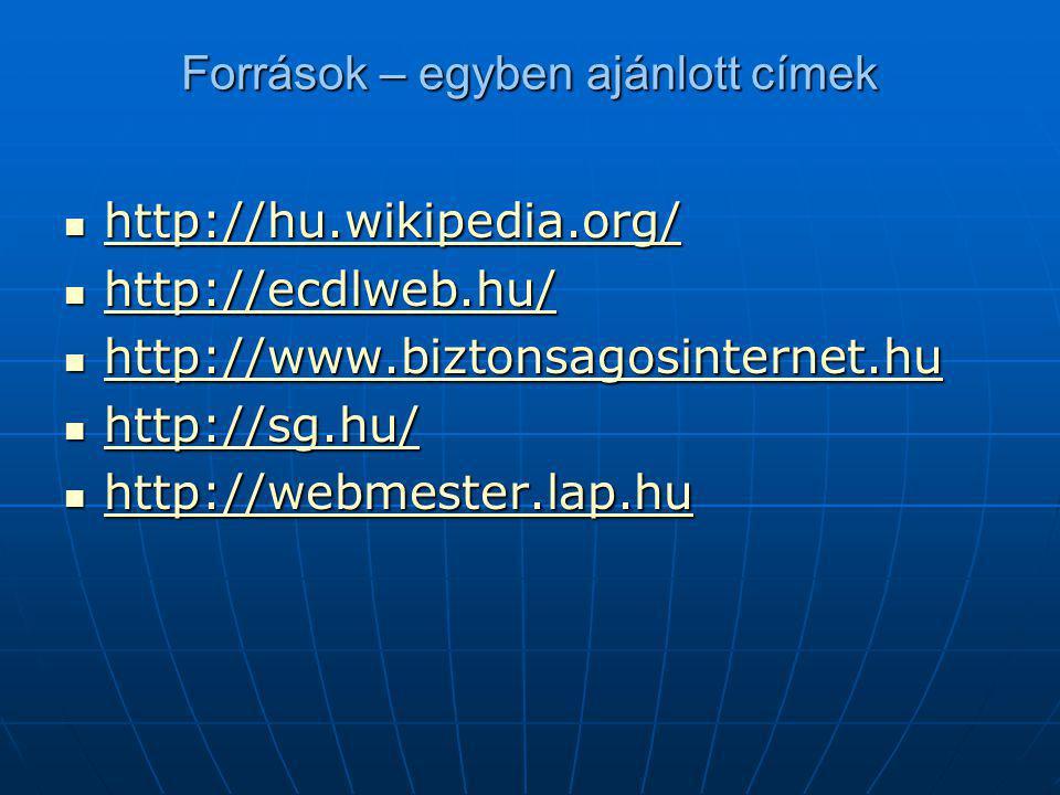Források – egyben ajánlott címek  http://hu.wikipedia.org/ http://hu.wikipedia.org/  http://ecdlweb.hu/ http://ecdlweb.hu/  http://www.biztonsagosi