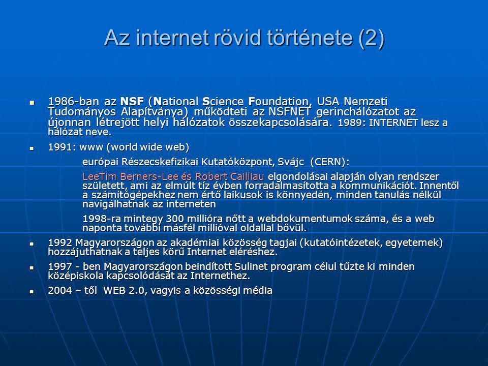 Az internet rövid története (2)  1986-ban az NSF (National Science Foundation, USA Nemzeti Tudományos Alapítványa) működteti az NSFNET gerinchálózato