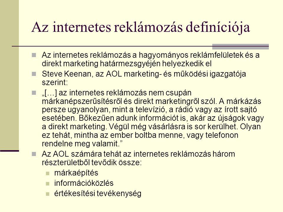 """Az internetes reklámozás definíciója  Az internetes reklámozás a hagyományos reklámfelületek és a direkt marketing határmezsgyéjén helyezkedik el  Steve Keenan, az AOL marketing- és működési igazgatója szerint:  """"[…] az internetes reklámozás nem csupán márkanépszerűsítésről és direkt marketingről szól."""