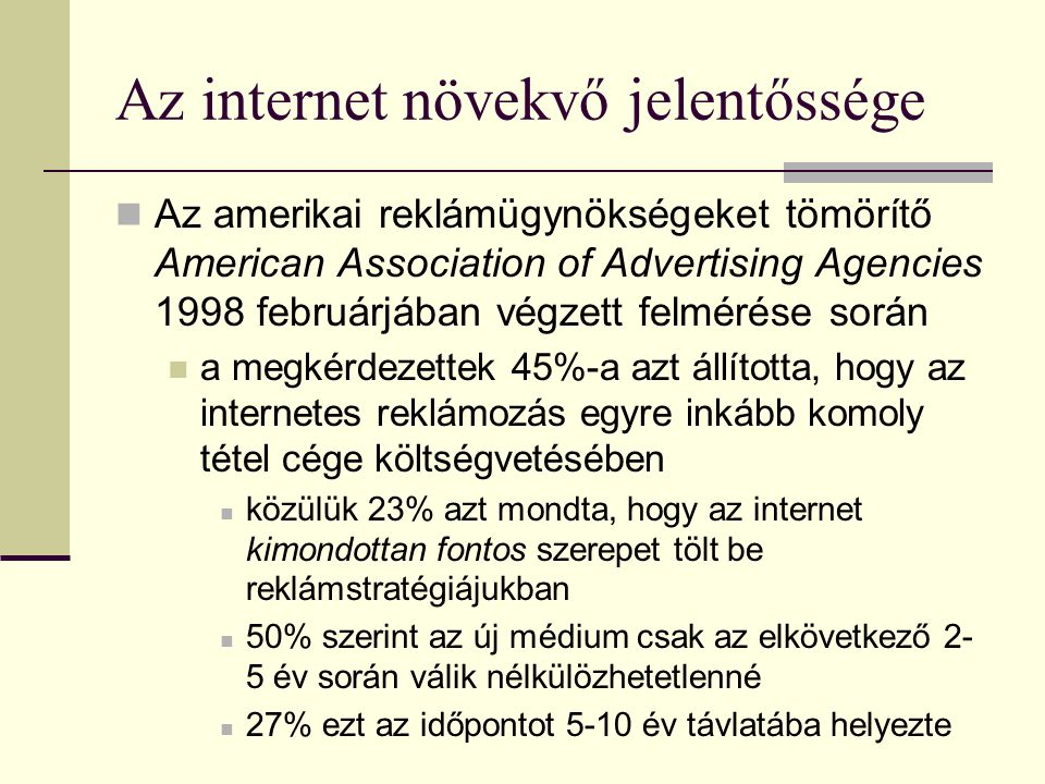 Az internet növekvő jelentőssége  Az amerikai reklámügynökségeket tömörítő American Association of Advertising Agencies 1998 februárjában végzett fel