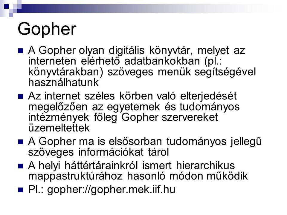 Gopher  A Gopher olyan digitális könyvtár, melyet az interneten elérhető adatbankokban (pl.: könyvtárakban) szöveges menük segítségével használhatunk