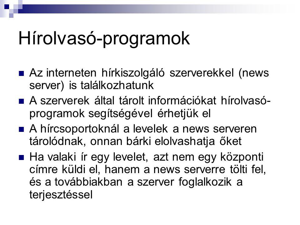 Hírolvasó-programok  Az interneten hírkiszolgáló szerverekkel (news server) is találkozhatunk  A szerverek által tárolt információkat hírolvasó- pro