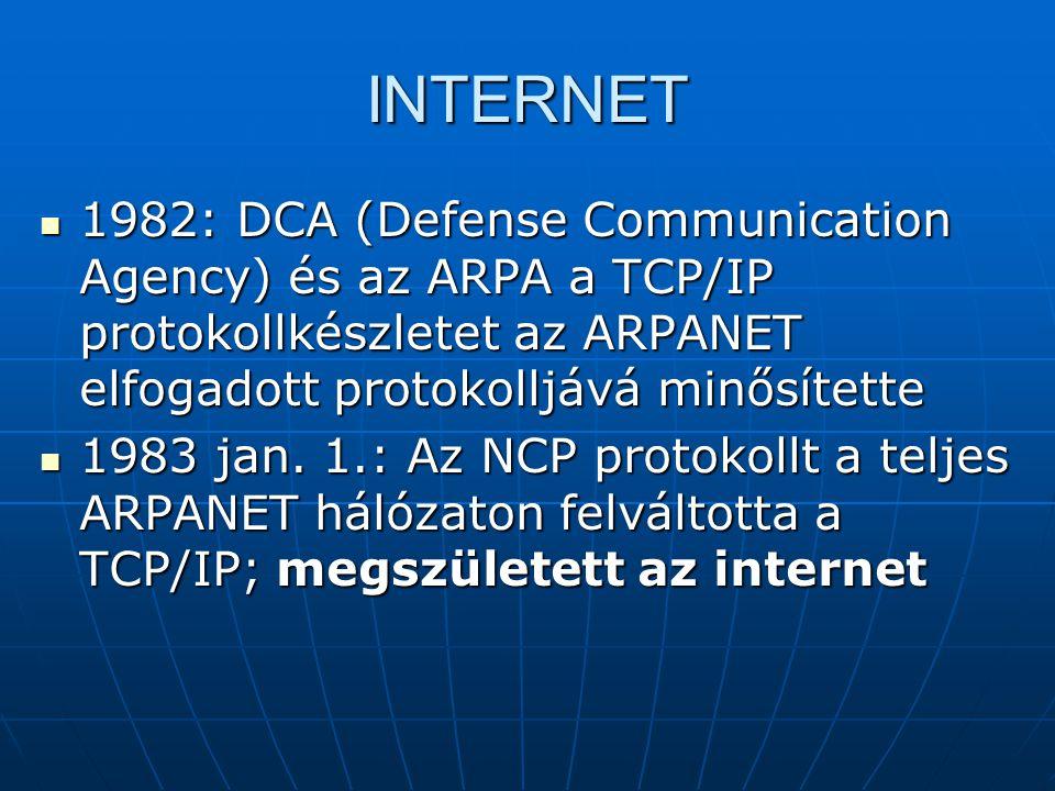 INTERNET  1982: DCA (Defense Communication Agency) és az ARPA a TCP/IP protokollkészletet az ARPANET elfogadott protokolljává minősítette  1983 jan.