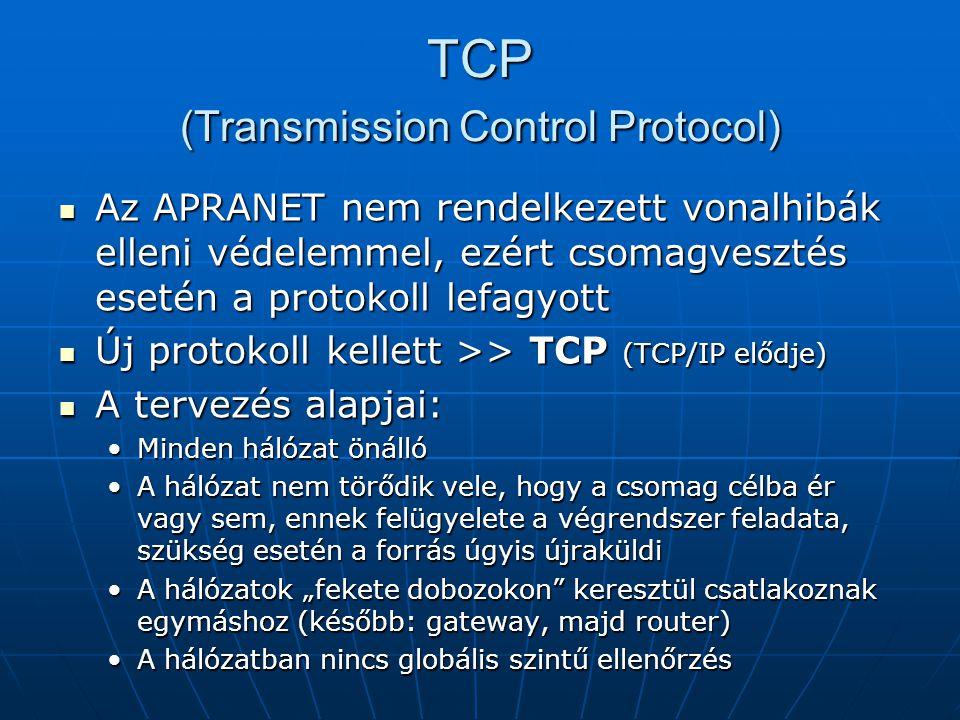"""TCP (Transmission Control Protocol)  Az APRANET nem rendelkezett vonalhibák elleni védelemmel, ezért csomagvesztés esetén a protokoll lefagyott  Új protokoll kellett >> TCP (TCP/IP elődje)  A tervezés alapjai: •Minden hálózat önálló •A hálózat nem törődik vele, hogy a csomag célba ér vagy sem, ennek felügyelete a végrendszer feladata, szükség esetén a forrás úgyis újraküldi •A hálózatok """"fekete dobozokon keresztül csatlakoznak egymáshoz (később: gateway, majd router) •A hálózatban nincs globális szintű ellenőrzés"""