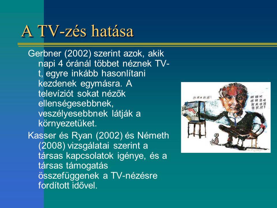 A TV-zés hatása Gerbner (2002) szerint azok, akik napi 4 óránál többet néznek TV- t, egyre inkább hasonlítani kezdenek egymásra. A televíziót sokat né
