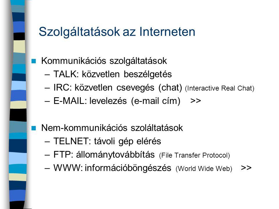  Kommunikációs szolgáltatások –TALK: közvetlen beszélgetés –IRC: közvetlen csevegés (chat) (Interactive Real Chat) –E-MAIL: levelezés (e-mail cím) >>