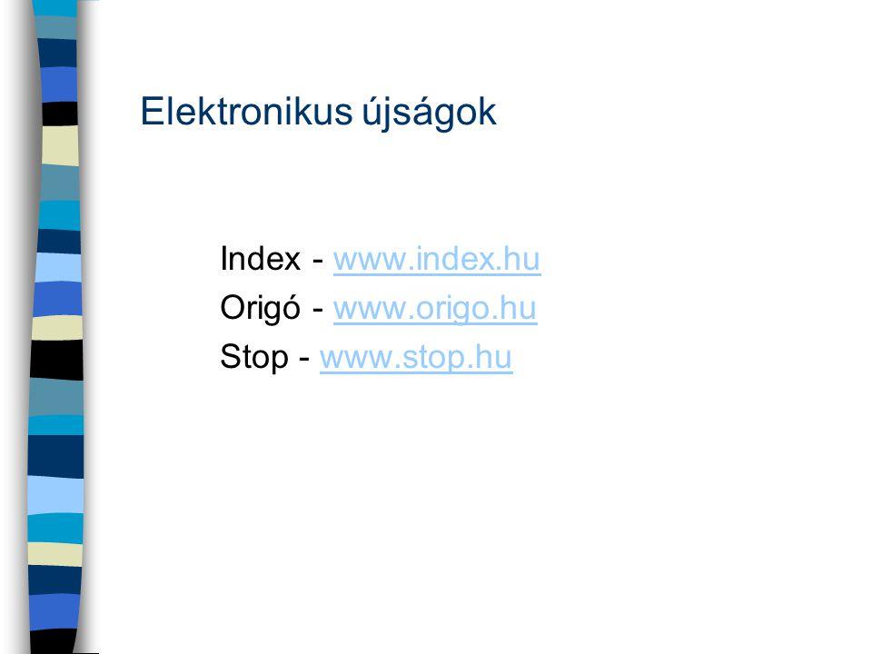 Elektronikus újságok Index - www.index.huwww.index.hu Origó - www.origo.huwww.origo.hu Stop - www.stop.huwww.stop.hu