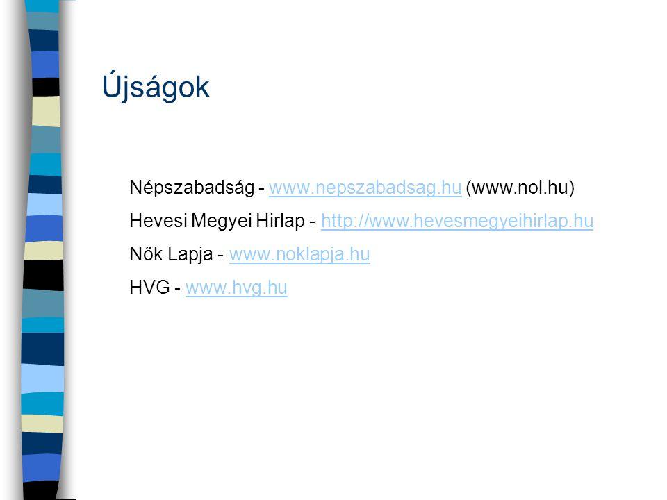 Újságok Népszabadság - www.nepszabadsag.hu (www.nol.hu)www.nepszabadsag.hu Hevesi Megyei Hirlap - http://www.hevesmegyeihirlap.huhttp://www.hevesmegye