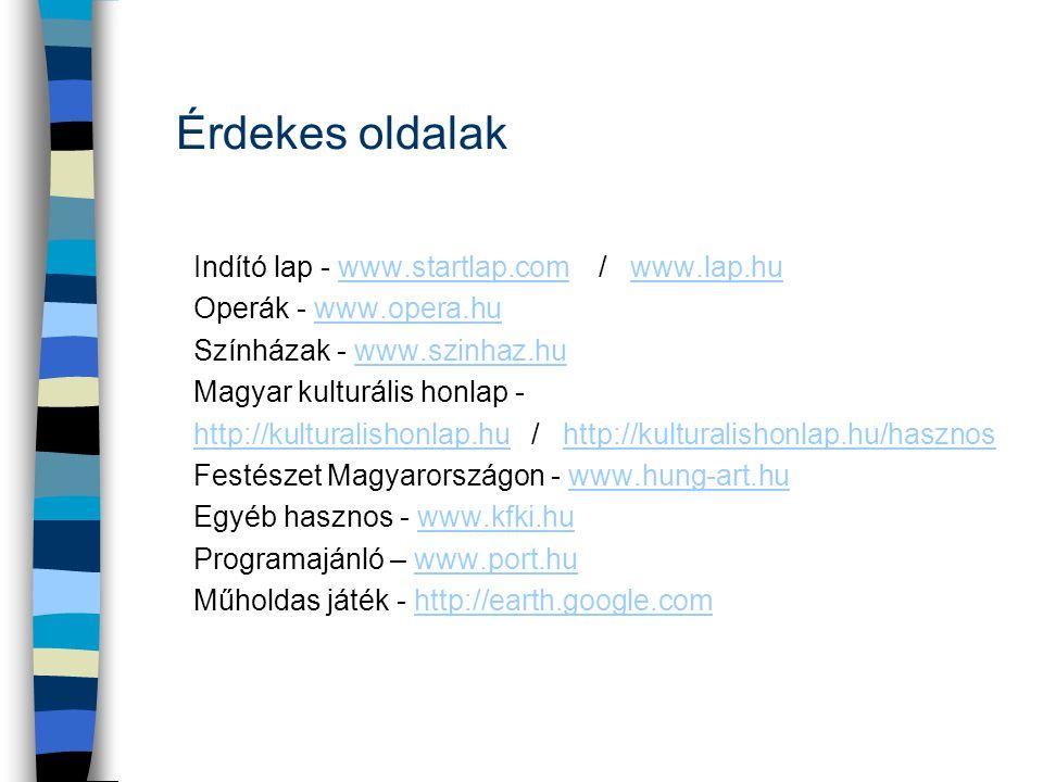 Érdekes oldalak Indító lap - www.startlap.com / www.lap.huwww.startlap.comwww.lap.hu Operák - www.opera.huwww.opera.hu Színházak - www.szinhaz.huwww.s