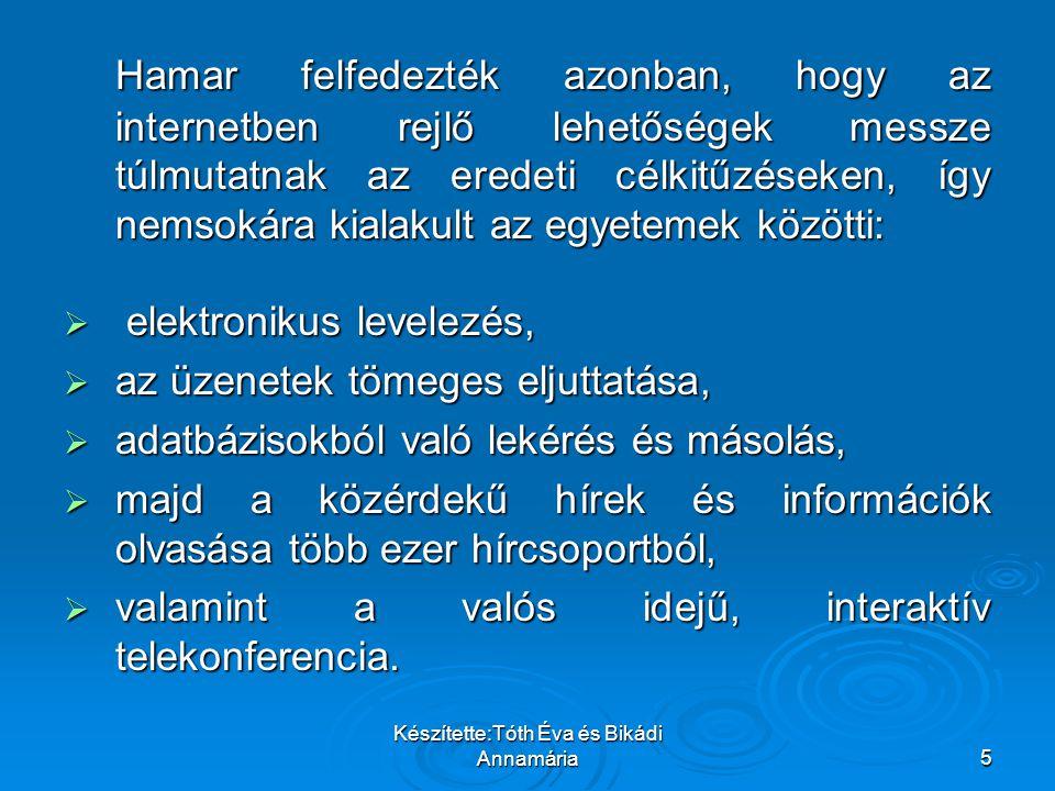 Készítette:Tóth Éva és Bikádi Annamária46 Napjainkban széles körben vált természetessé az internetezés, akik már nem feltétlenül műszakiak, s az angol nyelvtudás sem magától értetődő.