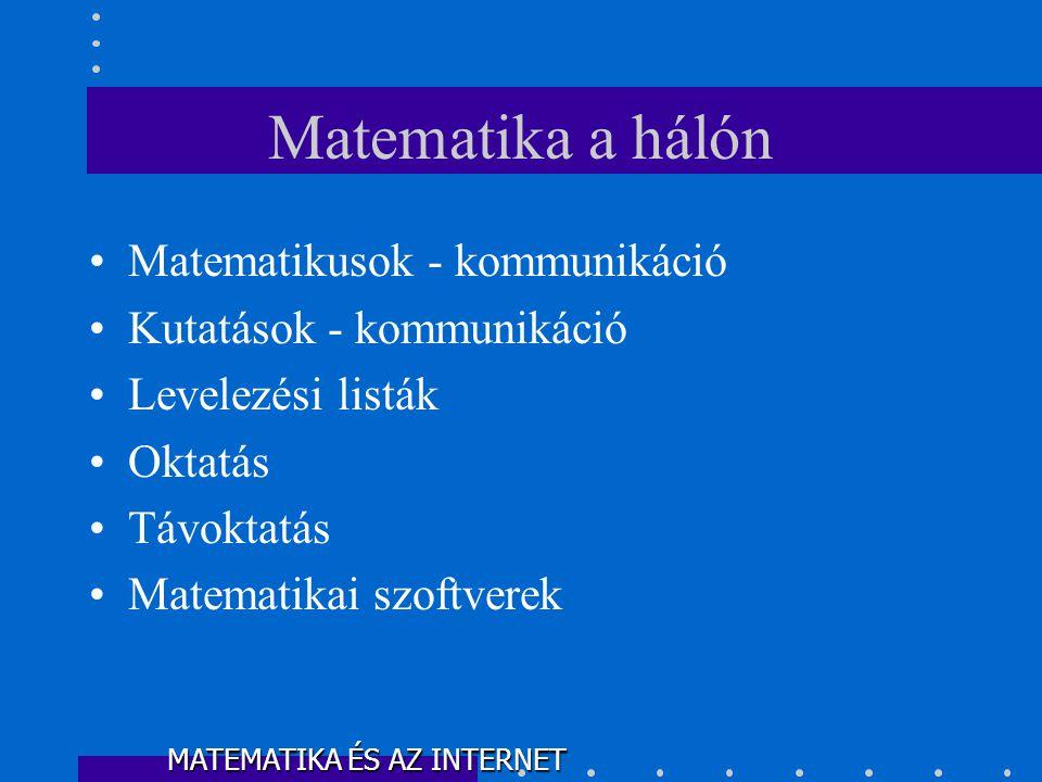 •Matematikusok - kommunikáció •Kutatások - kommunikáció •Levelezési listák •Oktatás •Távoktatás •Matematikai szoftverek Matematika a hálón MATEMATIKA ÉS AZ INTERNET