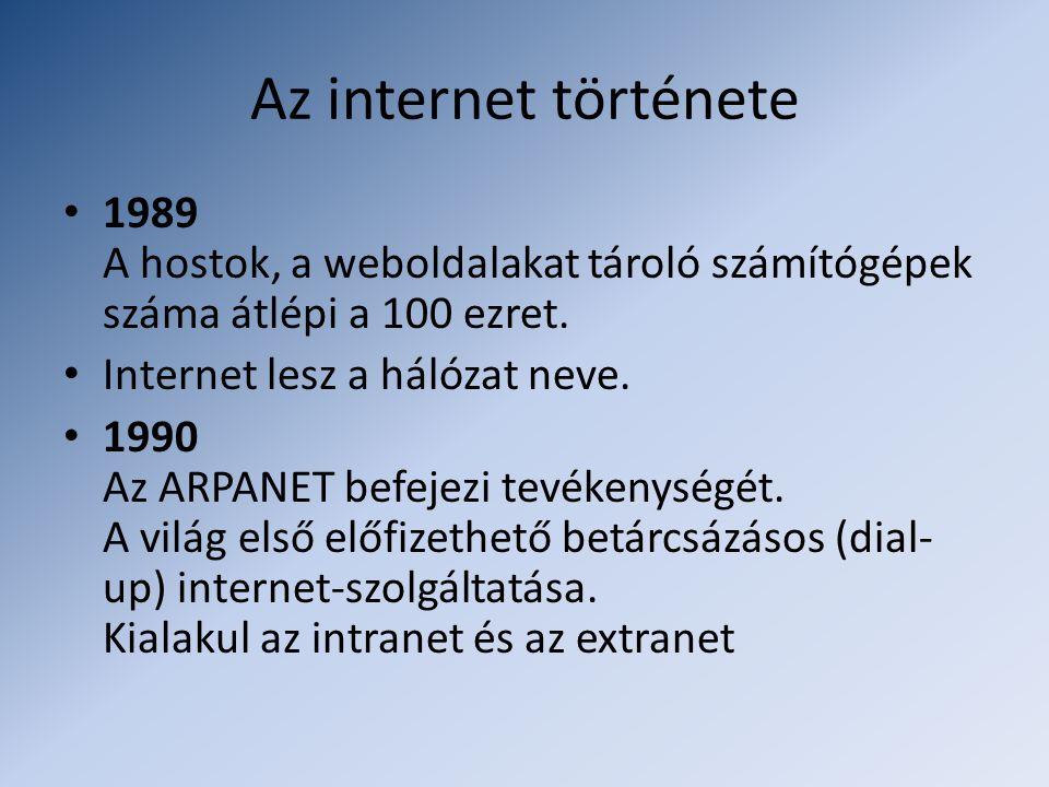 Az internet története • 1989 A hostok, a weboldalakat tároló számítógépek száma átlépi a 100 ezret. • Internet lesz a hálózat neve. • 1990 Az ARPANET