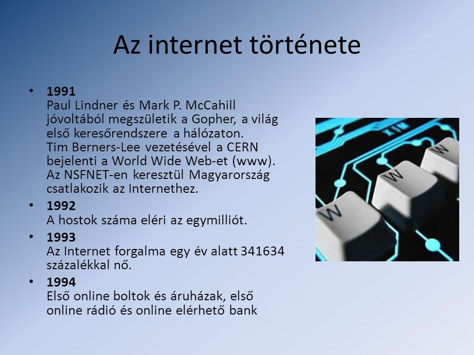 Az internet története • 1991 Paul Lindner és Mark P. McCahill jóvoltából megszületik a Gopher, a világ első keresőrendszere a hálózaton. Tim Berners-L