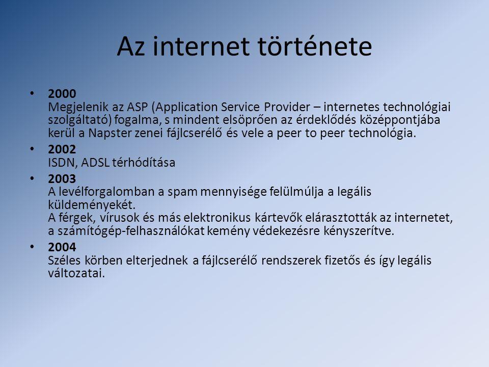 Az internet története • 2000 Megjelenik az ASP (Application Service Provider – internetes technológiai szolgáltató) fogalma, s mindent elsöprően az érdeklődés középpontjába kerül a Napster zenei fájlcserélő és vele a peer to peer technológia.