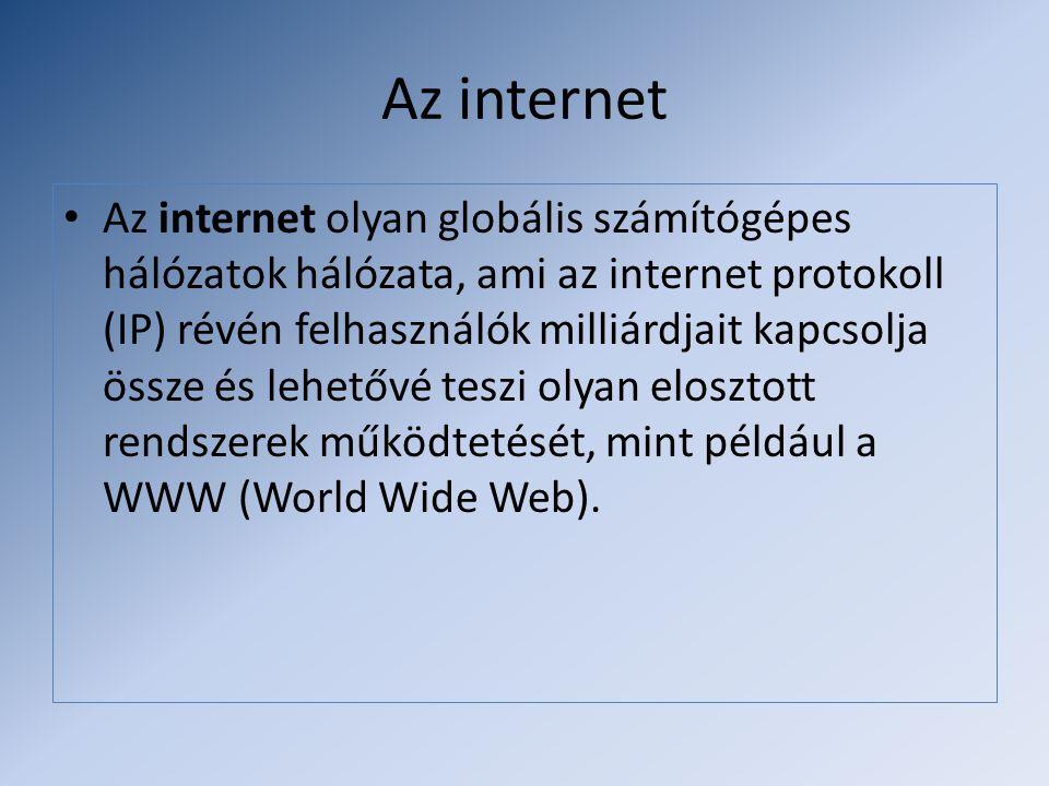 Az internet • Az internet olyan globális számítógépes hálózatok hálózata, ami az internet protokoll (IP) révén felhasználók milliárdjait kapcsolja öss