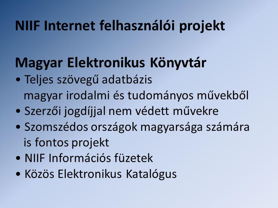 NIIF Internet felhasználói projekt Magyar Elektronikus Könyvtár • Teljes szövegű adatbázis magyar irodalmi és tudományos művekből • Szerzői jogdíjjal