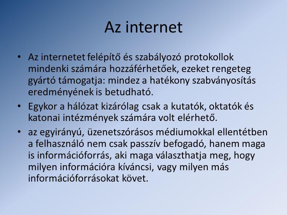 Az internet • Az internetet felépítő és szabályozó protokollok mindenki számára hozzáférhetőek, ezeket rengeteg gyártó támogatja: mindez a hatékony sz