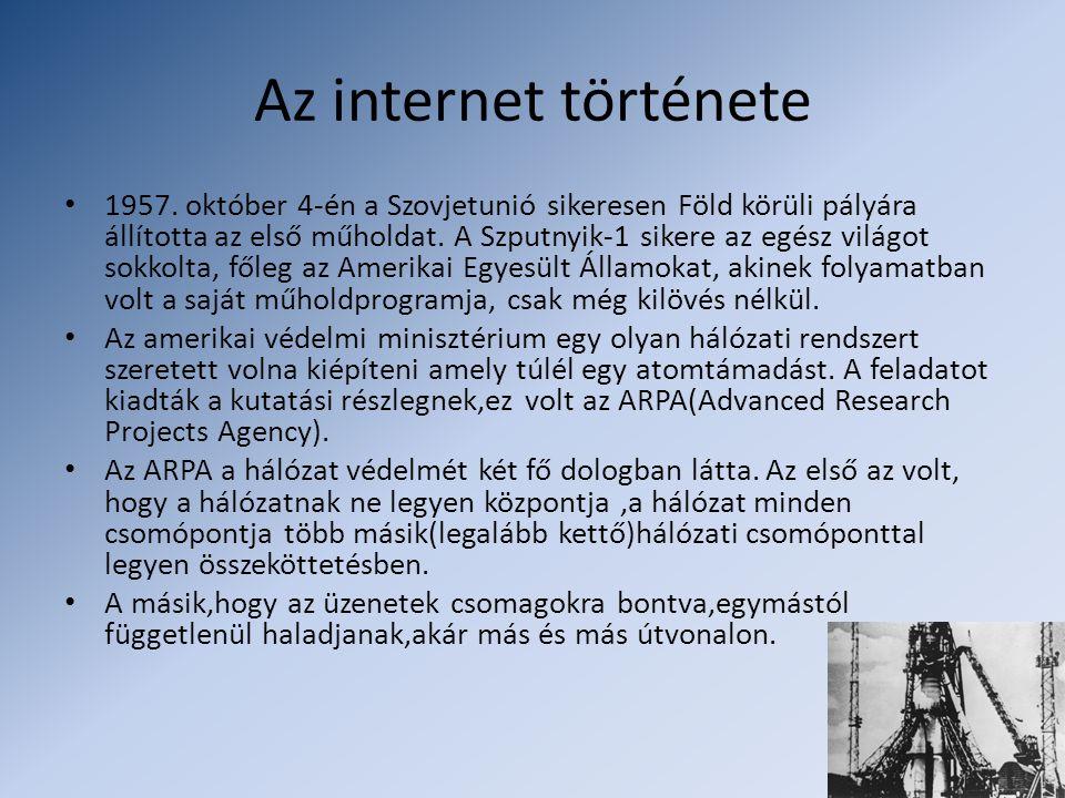 Az internet története • 1957. október 4-én a Szovjetunió sikeresen Föld körüli pályára állította az első műholdat. A Szputnyik-1 sikere az egész világ