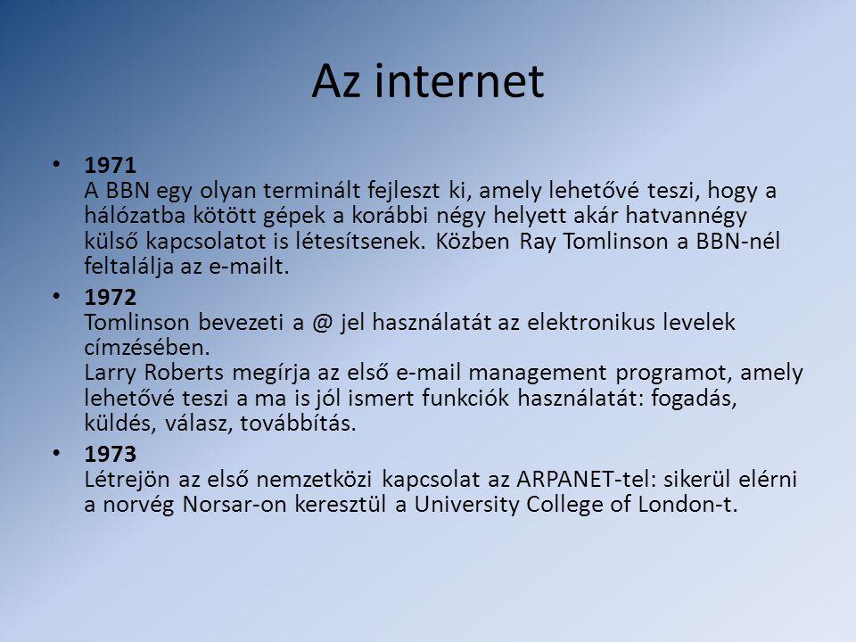 Az internet • 1971 A BBN egy olyan terminált fejleszt ki, amely lehetővé teszi, hogy a hálózatba kötött gépek a korábbi négy helyett akár hatvannégy külső kapcsolatot is létesítsenek.