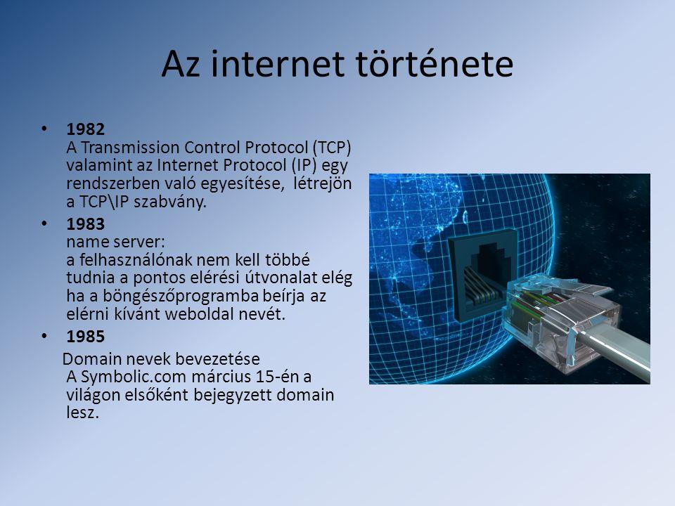 Az internet története • 1982 A Transmission Control Protocol (TCP) valamint az Internet Protocol (IP) egy rendszerben való egyesítése, létrejön a TCP\IP szabvány.