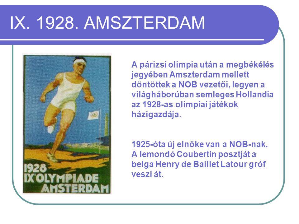 IX. 1928. AMSZTERDAM A párizsi olimpia után a megbékélés jegyében Amszterdam mellett döntöttek a NOB vezetői, legyen a világháborúban semleges Holland