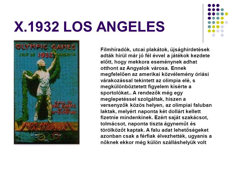 X.1932 LOS ANGELES Filmhíradók, utcai plakátok, újsághirdetések adták hírül már jó fél évvel a játékok kezdete előtt, hogy mekkora eseménynek adhat ot