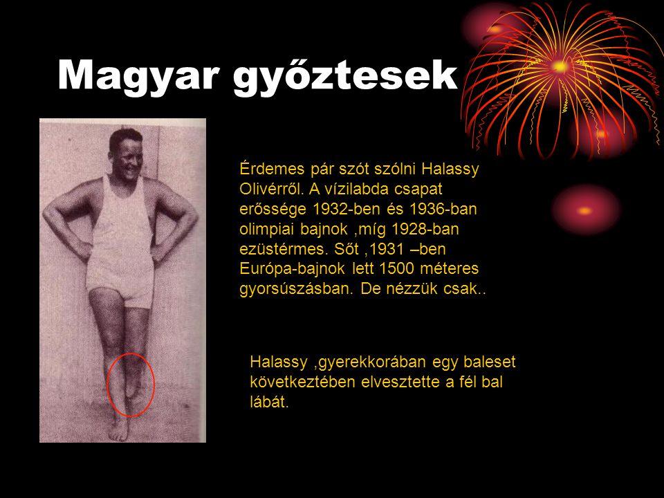 Magyar győztesek Érdemes pár szót szólni Halassy Olivérről. A vízilabda csapat erőssége 1932-ben és 1936-ban olimpiai bajnok,míg 1928-ban ezüstérmes.