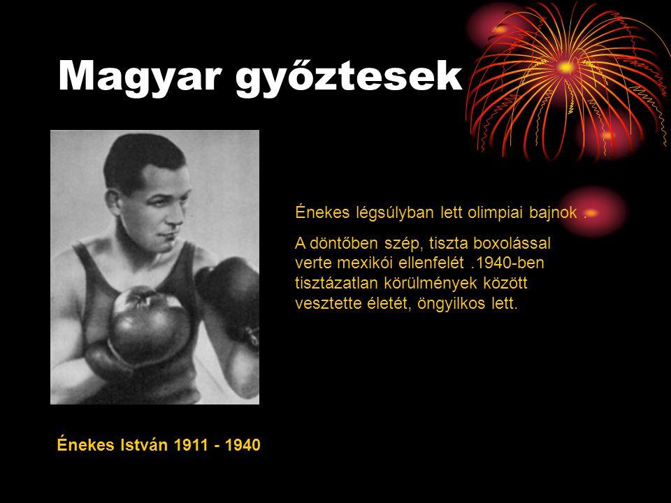 Magyar győztesek Énekes István 1911 - 1940 Énekes légsúlyban lett olimpiai bajnok. A döntőben szép, tiszta boxolással verte mexikói ellenfelét.1940-be