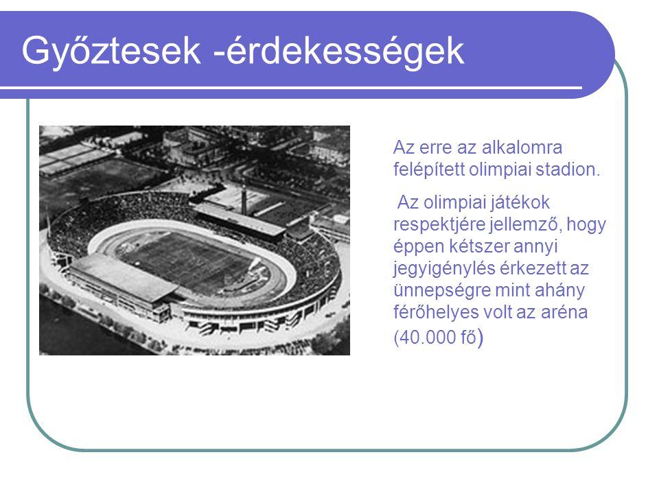 Győztesek -érdekességek Az erre az alkalomra felépített olimpiai stadion. Az olimpiai játékok respektjére jellemző, hogy éppen kétszer annyi jegyigény